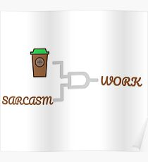 COFFEE+SARCASM=WORK Poster