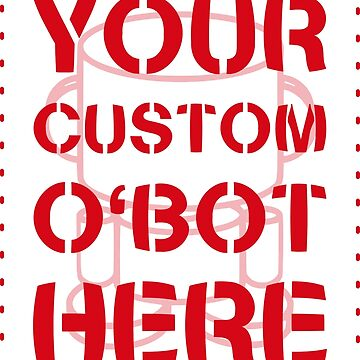 O'BOTS: Your Custom O'BOT Here by Onjena Yo by carbonfibreme