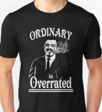 Gomez Addams- Ordinary is Overrated Unisex T-Shirt