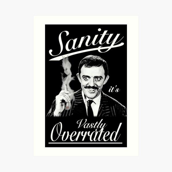 Gomez Addams- Sanity, it's Vastly Overrated Art Print