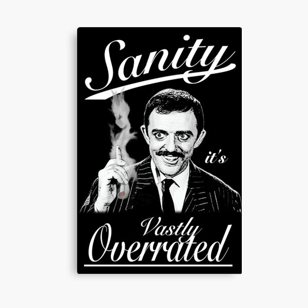 Gomez Addams- Sanity, it's Vastly Overrated Canvas Print