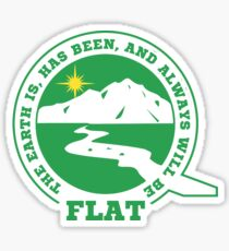 Flat Earth Designs - The Earth Is, Has Been, and Always Will Be FLAT Sticker