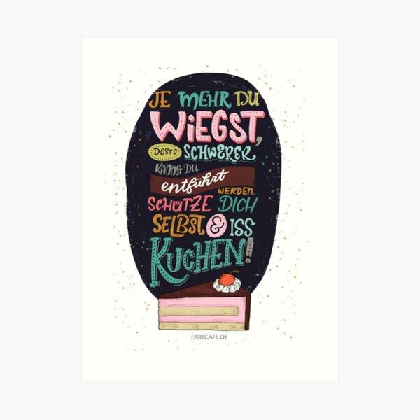 Je mehr du wiegst, desto schwerer kannst du entführt werden. Schützte dich selbst und iss Kuchen! - Lettering Kunstdruck