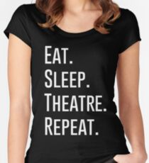 EAT SLEEP THEATRE REPEAT Women's Fitted Scoop T-Shirt