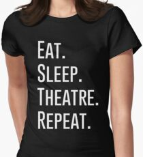 EAT SLEEP THEATRE REPEAT Women's Fitted T-Shirt