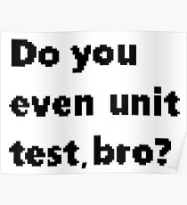Do you even unit test, bro? Poster