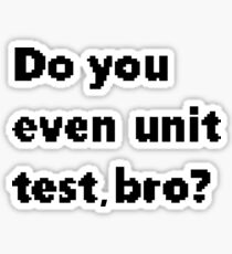 Do you even unit test, bro? Sticker