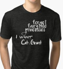 Forget fairytale princesses, I want Cat Grant Tri-blend T-Shirt