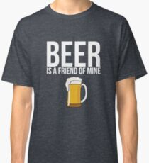 Beer is a Friend of Mine Alcohol Brewer Party Bar  Classic T-Shirt