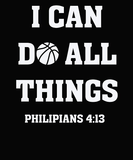 I Can Do All Things Christian Bible Verse Basketball T Shirt By BullQuacky