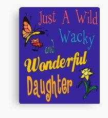 Wild Wacky Wonderful Daughter Gifts Canvas Print