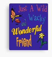 Wild Wacky Wonderful Friend Gifts Canvas Print