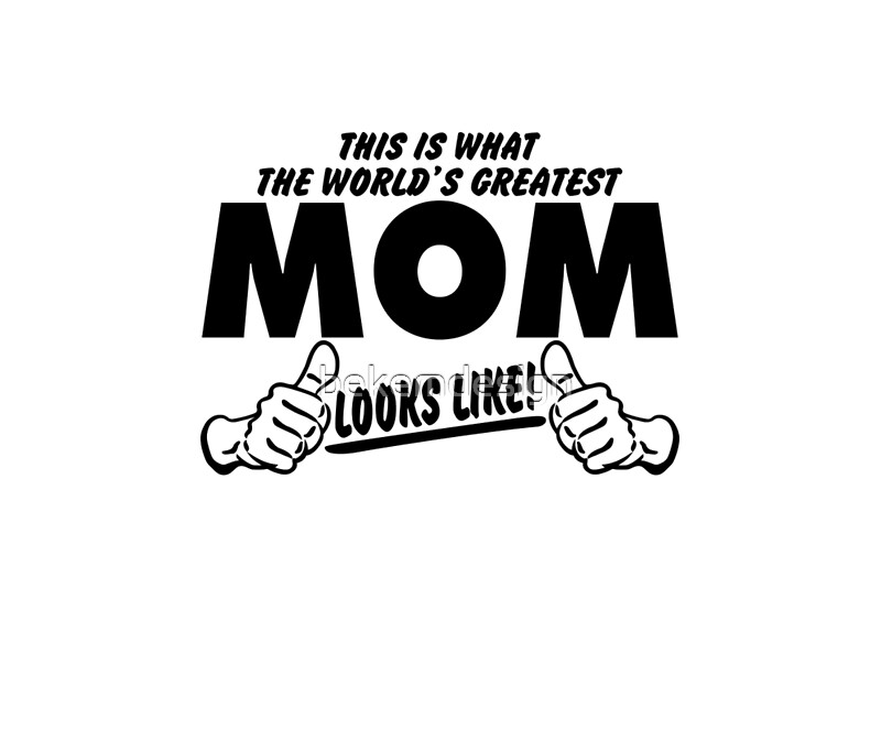 THIS IS WHAT THE WORLDS GREATEST MOM LOOKS LIKE By Bekemdesign