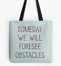 We Will Foresee Obstacles Tote Bag