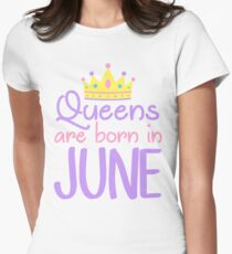 QUEENS ARE BORN IN JUNE Womens Fitted T-Shirt