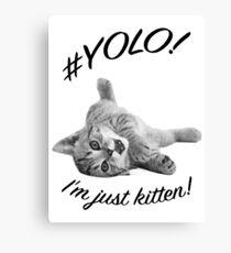 YOLO! I'M JUST KITTEN  Canvas Print