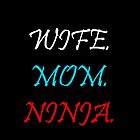Wife, Mom, NInja by FelicityTees