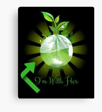 I'm With Her, Environmental Awareness, Earth Day Canvas Print