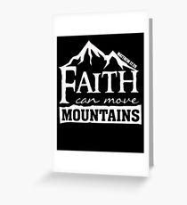 Faith can move Mountains - Matthew 17 20 Christian T Shirt Greeting Card