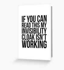 IF YOU CAN READ THIS MY INVISIBILITY CLOAK ISN'T WORKING Greeting Card