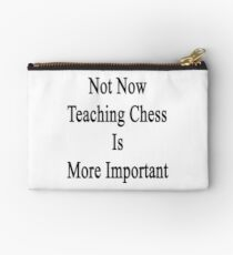 Not Now Teaching Chess Is More Important  Studio Pouch