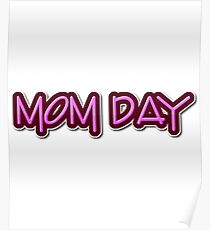 Mom Day  - Mothers Day  Poster