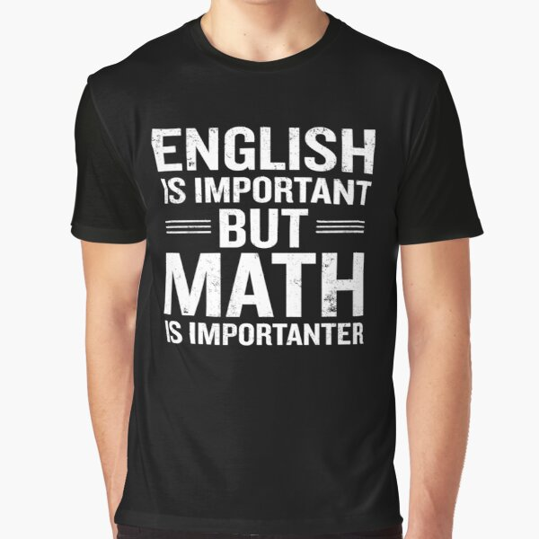 English Is Important But Math Is Importanter Funny Graphic T-Shirt