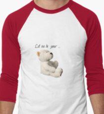 LET ME BE YOUR TEDDY BEAR Men's Baseball ¾ T-Shirt
