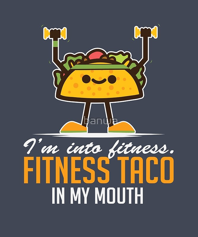 dfe111682b8df I'm Into Fitness Taco In My Mouth