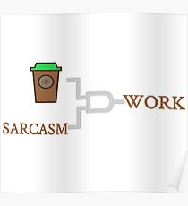 COFFEE+SARCASM=WORK-4 Poster