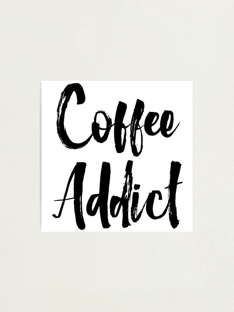 Alternate view of Coffee Addict Photographic Print