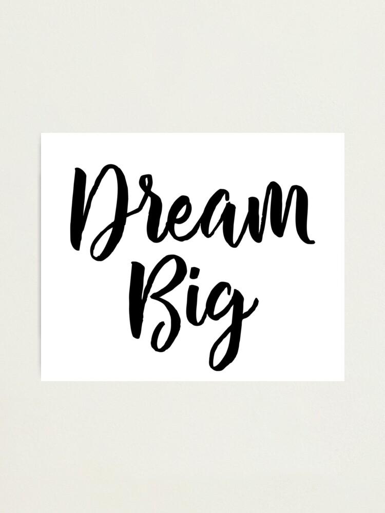 Alternate view of Dream Big Photographic Print