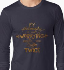 My Philosophy is that Worrying means you Suffer Twice Typography (Gold Version) Long Sleeve T-Shirt