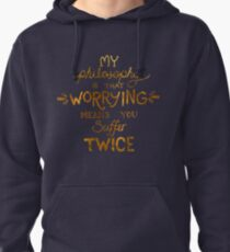 My Philosophy is that Worrying means you Suffer Twice Typography (Gold Version) Pullover Hoodie