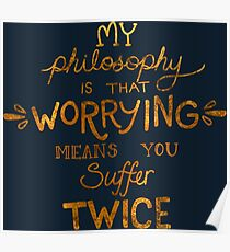 My Philosophy is that Worrying means you Suffer Twice Typography (Gold Version) Poster