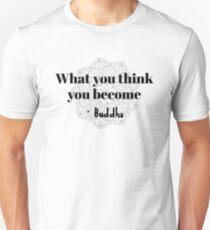 Buddha - What you think you become T-Shirt