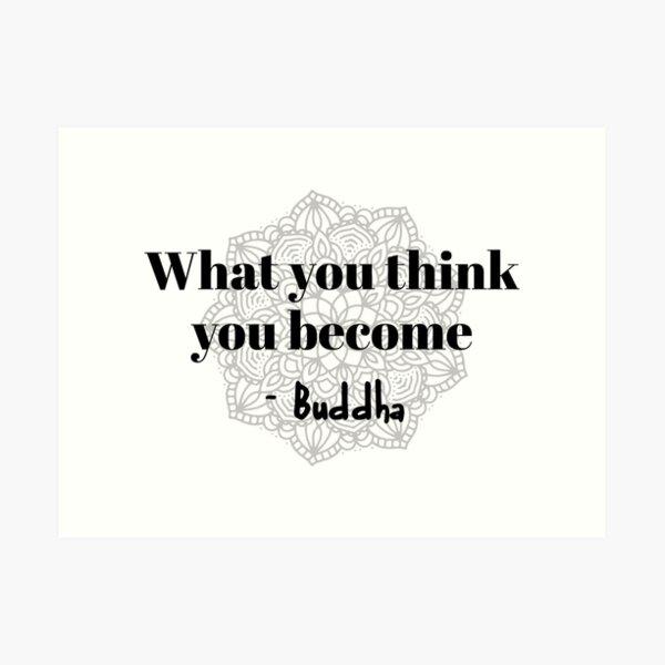 Buddha - What you think you become Art Print