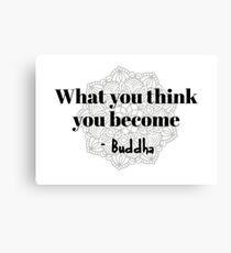 Buddha - What you think you become Canvas Print