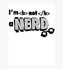 I'm not a nerd Photographic Print