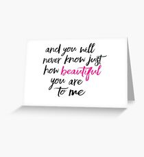 Just How Beautiful You Are to Me Greeting Card