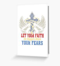 Let Your Faith Be Bigger Than Your Fears Greeting Card