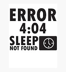 Error 4:04 - Sleep not found Photographic Print