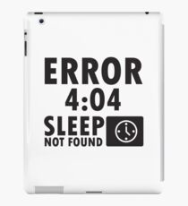 Error 4:04 - Sleep not found iPad Case/Skin