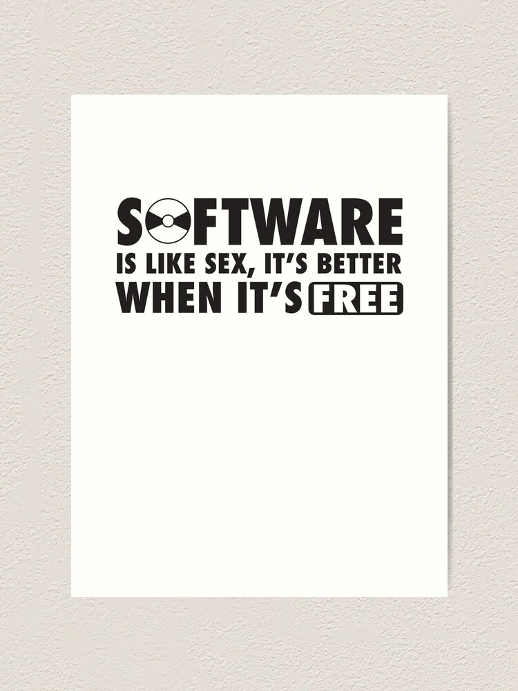 software is like  its better when its free