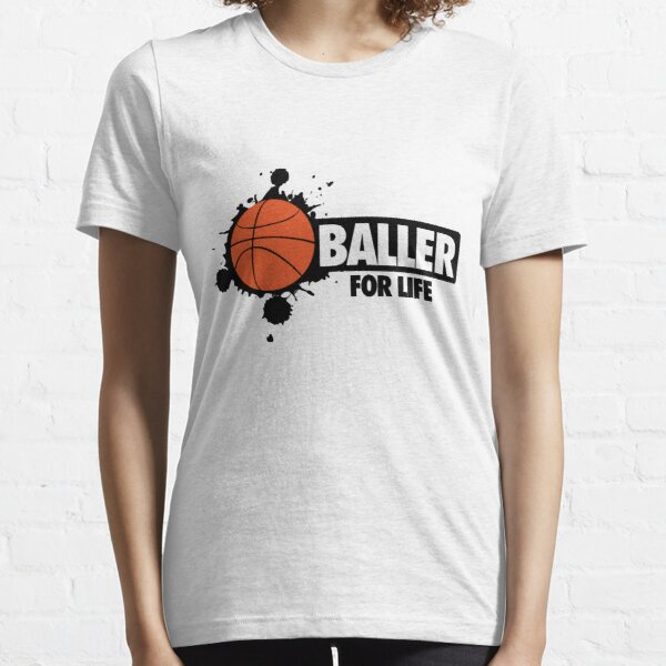 Baller for life Essential T-Shirt