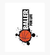 Baller for life Photographic Print