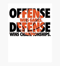 Offense wins games, defense wins championships Photographic Print