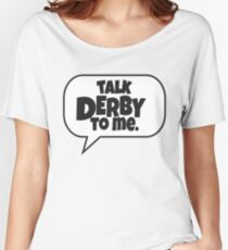 Talk Derby to Me Women's Relaxed Fit T-Shirt