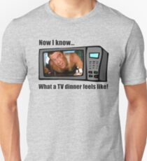 Now I know...What a TV dinner feels like! Unisex T-Shirt