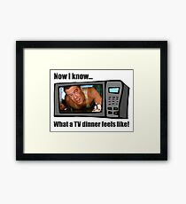 Now I know...What a TV dinner feels like! Framed Print